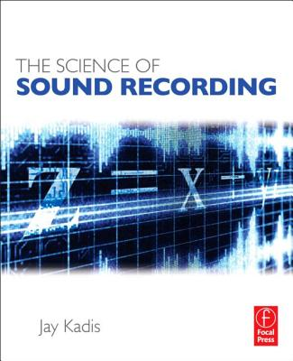 The Science of Sound Recording By Kadis, Jay