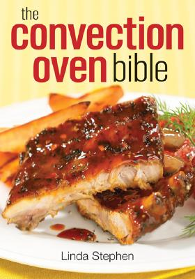 The Convection Oven Bible By Stephen, Linda