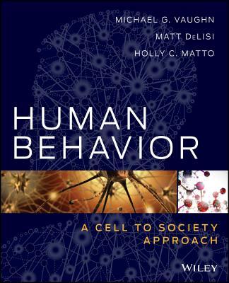 Human Behavior By Vaughn, Michael G./ DeLisi, Matt/ Matto, Holly C.