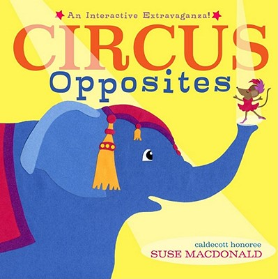 Circus Opposites By MacDonald, Suse/ MacDonald, Suse (ILT)